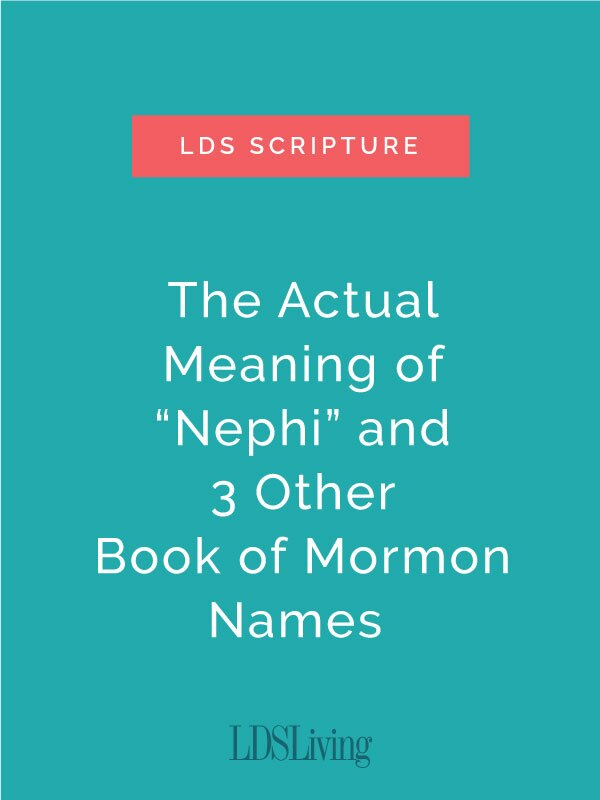 """The Actual Meaning of """"Nephi"""" and 3 Other Book of Mormon Names"""