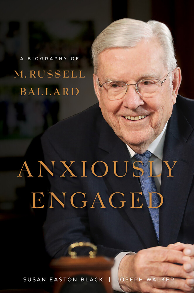 Anxiously Engaged: A Biography of M. Russell Ballard