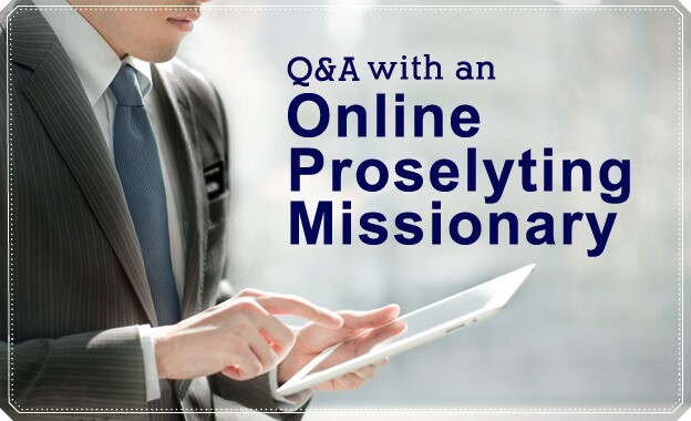 Q&A with an Online Proselyting Missionary