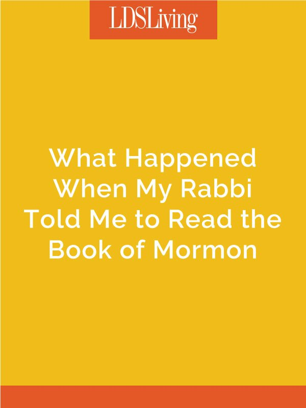 When I told my parents I wanted to investigate Mormonism, they encouraged me to meet with my Rabbi. Her response was something I didn't expect.
