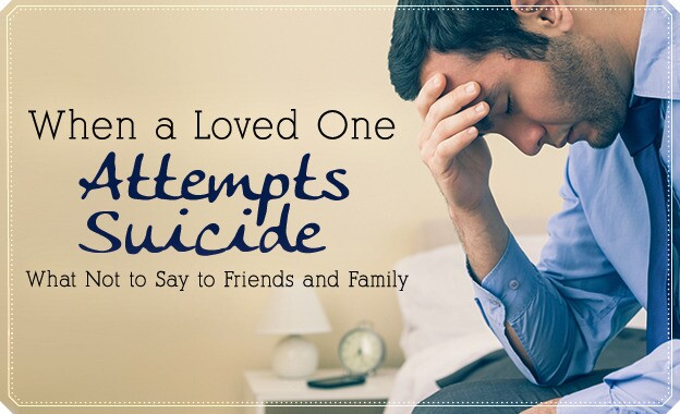 When a Loved One Attempts Suicide: What Not to Say to Friends and Family